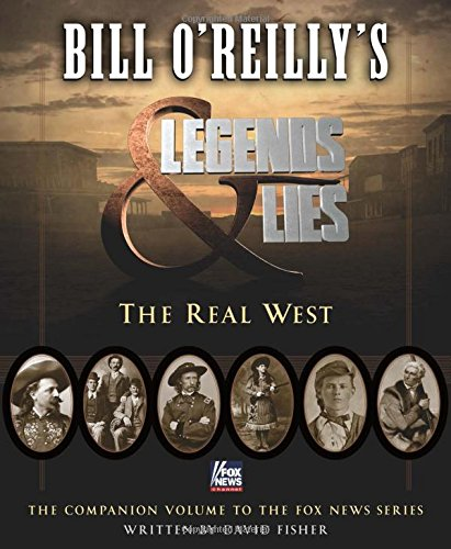 Bill O'Reilly's Legends and Lies: The Real West by Bill O'Reilly and David Fisher