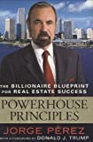 Powerhouse Principles: The Billionaire Blueprint For Real Estate Success by Perez, Jorge (May 6, 2008) Hardcover