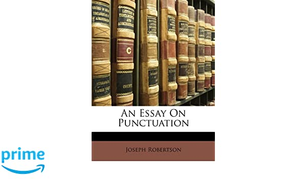 an essay on punctuation joseph robertson  an essay on punctuation joseph robertson 9781149097793 com books