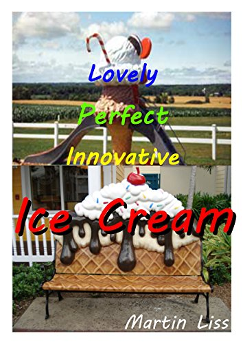 Lovely Perfect Innovative Ice Cream: Gluten Free Home made ice cream without special machines.. (Lovely Perfect Innovative... Book 4) (Ice Cream Recipe Without Ice Cream Machine)