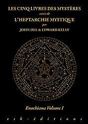 Les Cinq Livres des Mystères - L'Heptarchie Mystique - Enochiana T1