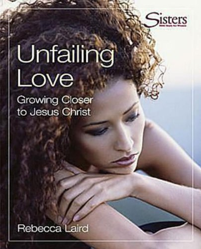 Download Sisters Bible Study for Women - Unfailing Love DVD: Growing Closer to Jesus Christ PDF