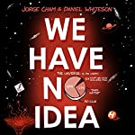 We Have No Idea: A Guide to the Unknown Universe | Jorge Cham,Daniel Whiteson