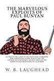 img - for The Marvelous Exploits of Paul Bunyan: As Told in the Camps of the White Pine Lumbermen for Generations During Which Time the Loggers Have Pioneered ... the North Woods From Maine to California book / textbook / text book