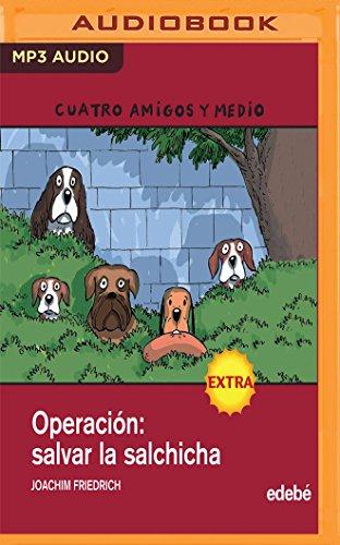 Operacion Salvar La Salchicha (Cuatro amigos y medio) (Spanish Edition)