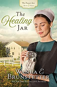 The Healing Jar (The Prayer Jars Book 3) by [Brunstetter, Wanda E.]