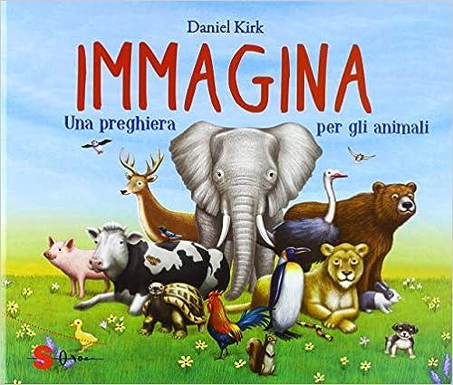 Como Descargar En Utorrent Immagina. Una Preghiera Per Gli Animali. Ediz. A Colori Archivos PDF