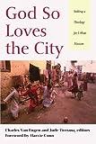 God So Loves the City, Charles Van Engen, 1606089463