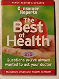 Consumer Reports the Best of Health: 275 Questions You've Always Wanted to Ask Your Doctor (Newly Revised and Updated)