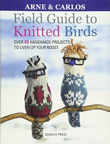 (Field Guide to Knitted Birds: Over 40 Handmade Projects to Liven Up Your Roost)
