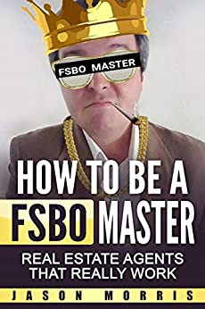 How to be a FSBO Master: Real Estate agents that REALLY work by [Morris, Jason]