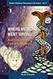 img - for Where Medicine Went Wrong: Rediscovering the Path to Complexity (Studies of Nonlinear Phenomena in Life Science) (Studies of Nonlinear Phenomena in Life Science) book / textbook / text book