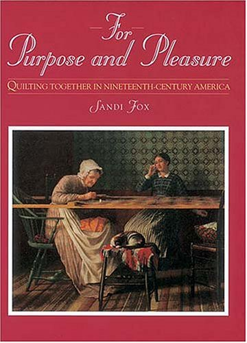 For Purpose and Pleasure: Quilting Together in Nineteenth-Century America (Needlework and Quilting) Fox Needle