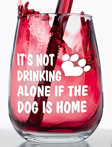 Chardonnay Wine Club - It's Not Drinking Alone if the Dog is Home - Stemless Funny Wine Glass