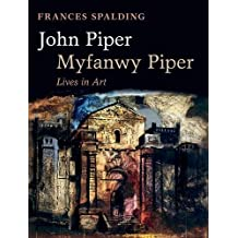 John Piper, Myfanwy Piper: Lives in Art by Frances Spalding (2011-09-15)