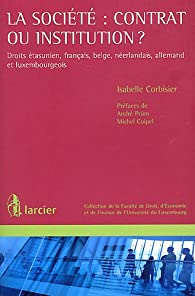 La Societe : Contrat Ou Institution Droits Etasunien, Français, Belge, Neerlandais, Allemand et Lux par Isabelle Corbisier