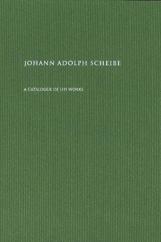 Johann Adolph Scheibe: A Catalogue of His Works (Danish Humanist Texts and Studies)
