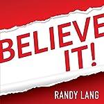 Believe It! | Randy Lang