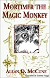 Mortimer the Magic Monkey, Allan D. McCune, 1401043186