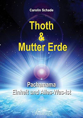 Thoth & Mutter Erde: Pachamama - Einheit und Alles-was-ist
