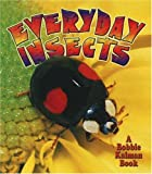Everyday Insects, Bobbie Kalman and Rebecca Sjonger, 0778723704