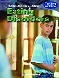 Taking Action Against Eating Disorders, Caroline Warbrick, 143585344X