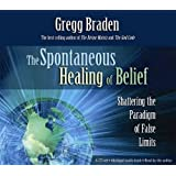 The Spontaneous Healing of Belief 4-CD set: Shattering the Paradigm of False Limits