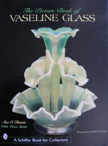 The Picture Book of Vaseline Glass (Schiffer Book for Collectors) by Brand: Schiffer Publishing
