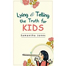 The Fastest, Easiest, and Most Entertaining Way to   Teach Kids About Lying & Telling the Truth : Stop Your Kid from Lying  With This Book (Teach Your ... (Get your Kid to Start telling the Truth 1)