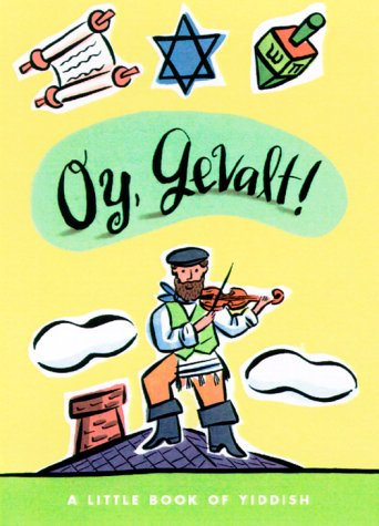 Oy, Gevalt! A Little Book of Yiddish (LL(R) Petite Books)