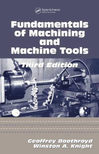 Fundamentals of Metal Machining and Machine Tools, Third Edition (CRC Mechanical Engineering)