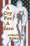 A Cry for a Hero, Jonathan Womack, 097549130X