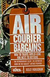 Air Courier Bargains: How to Travel World-Wide for Next to Nothing (6th Edition)