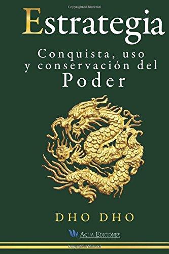 Estrategia: Conquista, uso y conservación del Poder por Mr. Dho Dho
