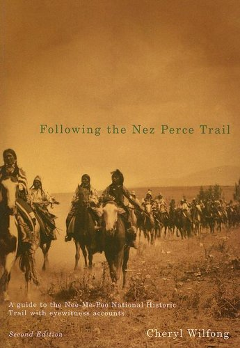 Download Following the Nez Perce Trail, 2nd ed: A Guide to the Nee-Me-Poo National Historic Trail with Eyewitness Accounts pdf