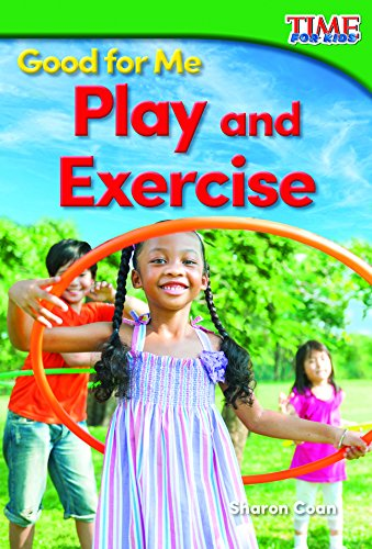 Read Online Good for Me: Play and Exercise (TIME FOR KIDS® Nonfiction Readers) pdf epub