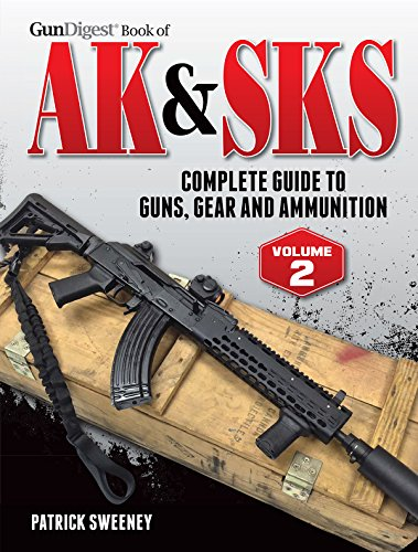 Gun Digest Book of the AK & SKS, Volume II: Complete Guide to Guns, Gear and - 47 Ak Carbine