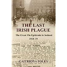 The Last Irish Plague: The Great Flu Epidemic in Ireland 1918-19