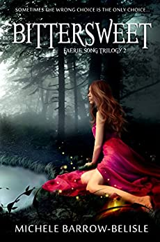 Bittersweet (Faerie Song Trilogy Book 2) by [Barrow-Belisle, Michele]
