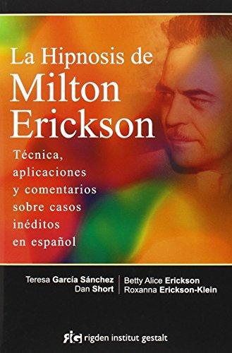 La hipnosis de Milton Erickson: Técnica, aplicaciones y comentarios sobre casos inéditos en español