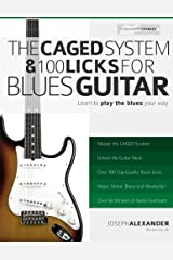 The CAGED System and 100 Licks for Blues Guitar: Learn To Play The Blues Your Way! Paperback