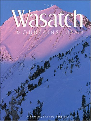 The Wasatch Mountains  Utah  A Photographic Portrait