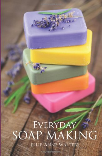 Read Online Everyday Soap Making: Go From Beginner To Expert In Learning How to Make, Natural, Easy, Handmade Soap From Scratch. PDF