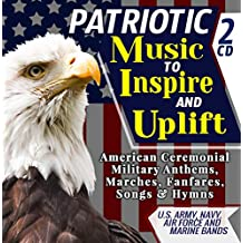 """Patriotic Music To Inspire & Uplift – American Ceremonial Military Anthems, Marches, Fanfares, Songs & Hymns – U.S. Army, Navy, Air Force and Marine Bands - Includes """"The Star-Spangled Banner"""" - 2 CD"""