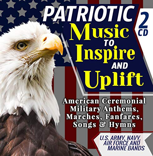 Patriotic Music To Inspire & Uplift - American Ceremonial Military Anthems, Marches, Fanfares, Songs & Hymns - U.S. Army, Navy, Air Force and Marine Bands - Includes
