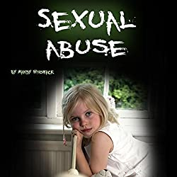Sexual Abuse: Healing from Childhood Trauma and Adulthood Trouble