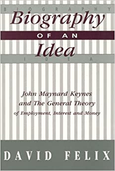 Biography of an Idea: John Maynard Keynes and the General Theory of Employment, Interest and Money