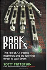 Dark Pools: The rise of A.I. trading machines and the looming threat to Wall Street of Patterson, Scott on 05 July 2012 Paperback