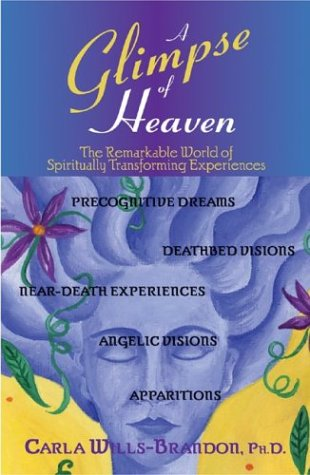 A Glimpse of Heaven: The Remarkable World of Spiritually Transforming Experiences