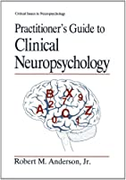 Practitioner's Guide to Clinical Neuropsychology (Critical Issues in Neuropsychology)
